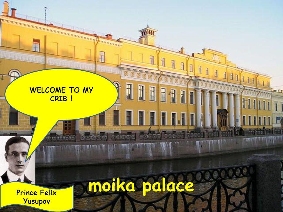 moika palace WELCOME TO MY CRIB ! Prince Felix Yusupov