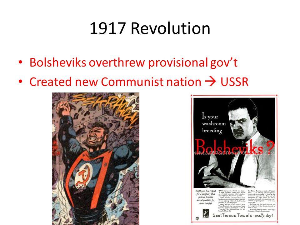1917 Revolution Bolsheviks overthrew provisional gov't Created new Communist nation  USSR
