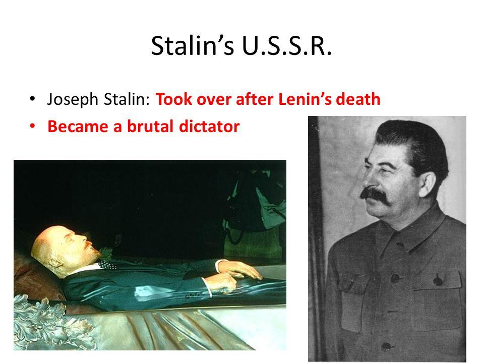 Stalin's U.S.S.R. Joseph Stalin: Took over after Lenin's death Became a brutal dictator