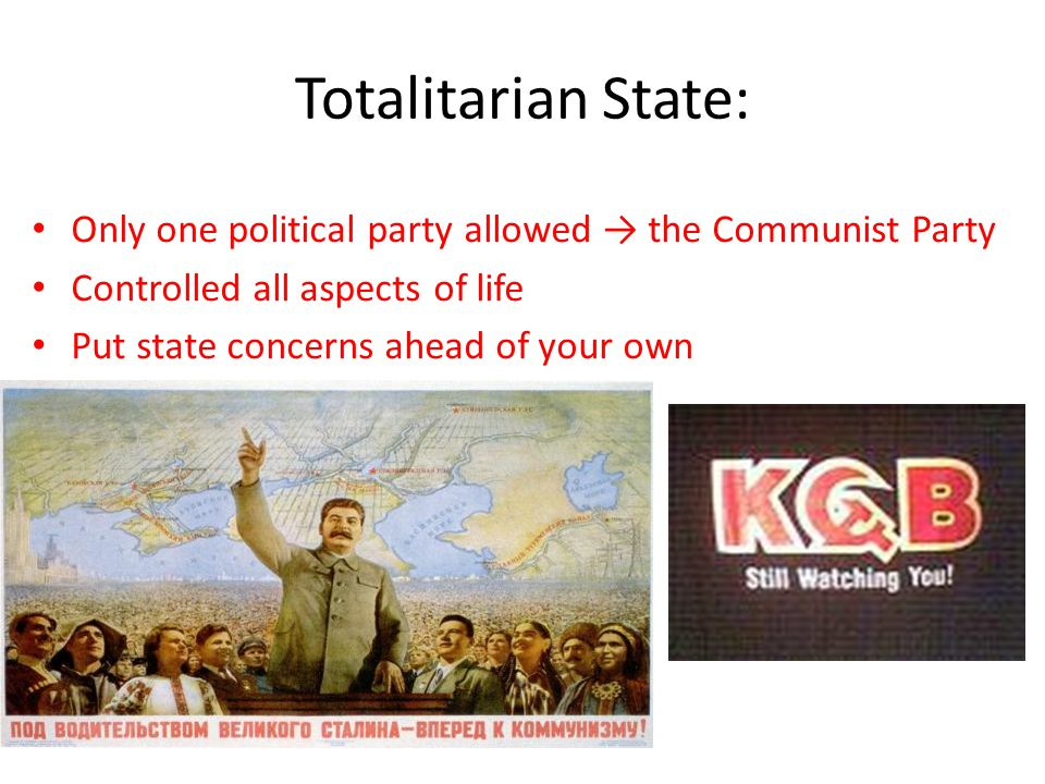 Totalitarian State: Only one political party allowed → the Communist Party Controlled all aspects of life Put state concerns ahead of your own