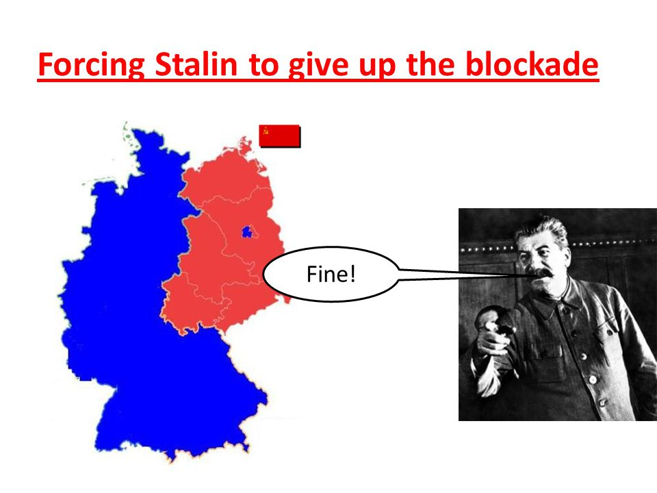 Fine! Forcing Stalin to give up the blockade