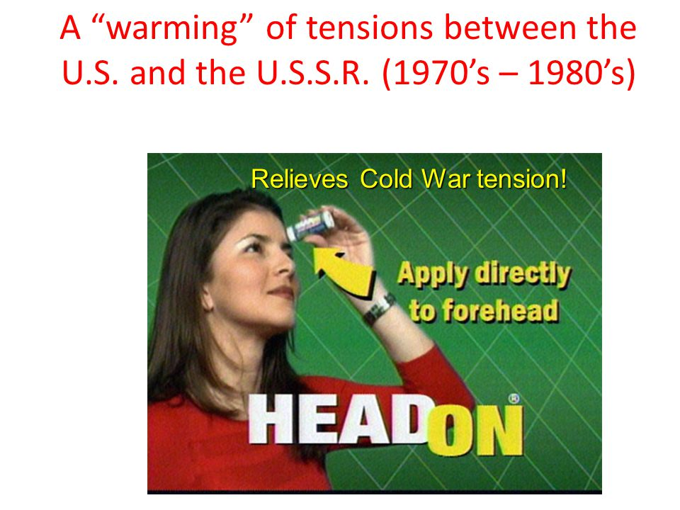 "A ""warming"" of tensions between the U.S. and the U.S.S.R. (1970's – 1980's) Relieves Cold War tension!"