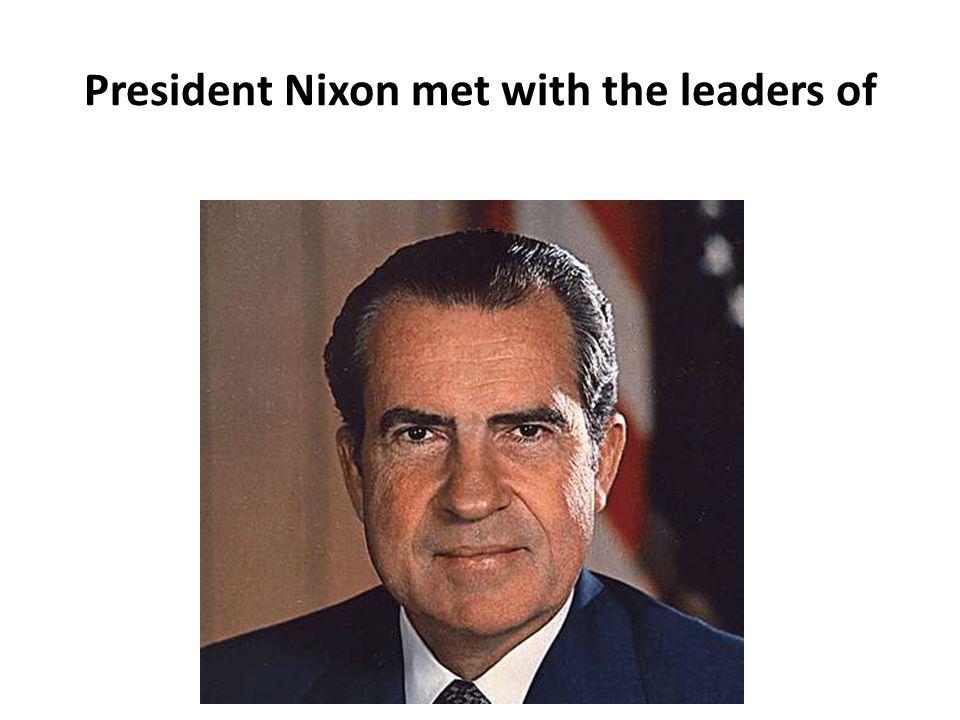 President Nixon met with the leaders of