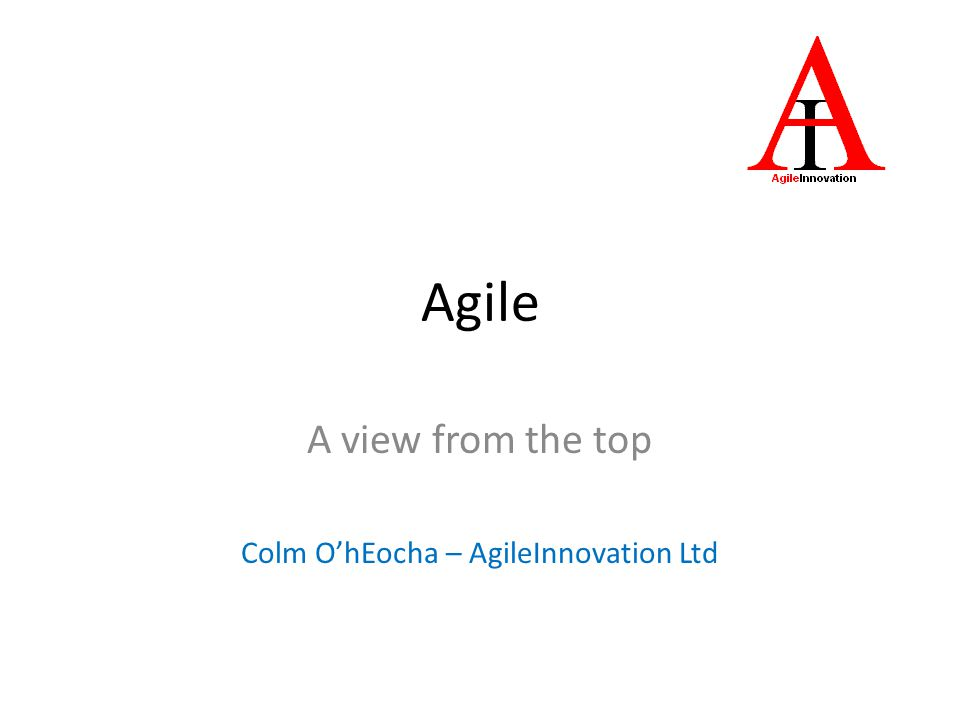 AGILE IS MAINSTREAM Agile – A View from the Top