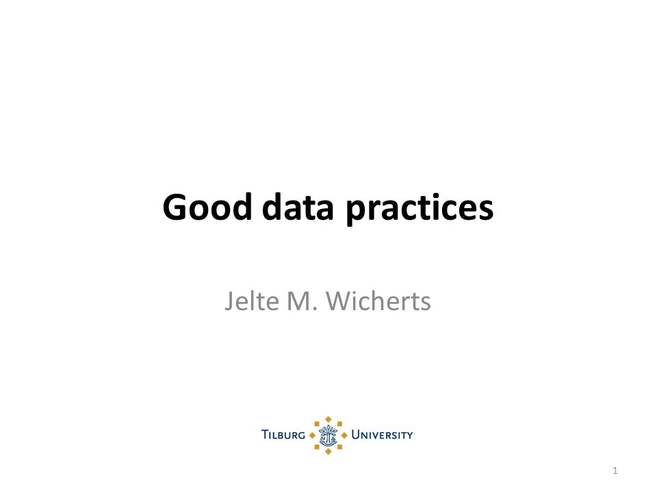Good data practices Jelte M. Wicherts 1