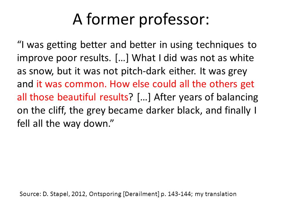 """A former professor: """"I was getting better and better in using techniques to improve poor results. […] What I did was not as white as snow, but it was"""