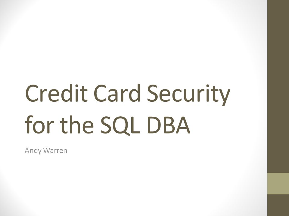 Credit Card Security for the SQL DBA Andy Warren