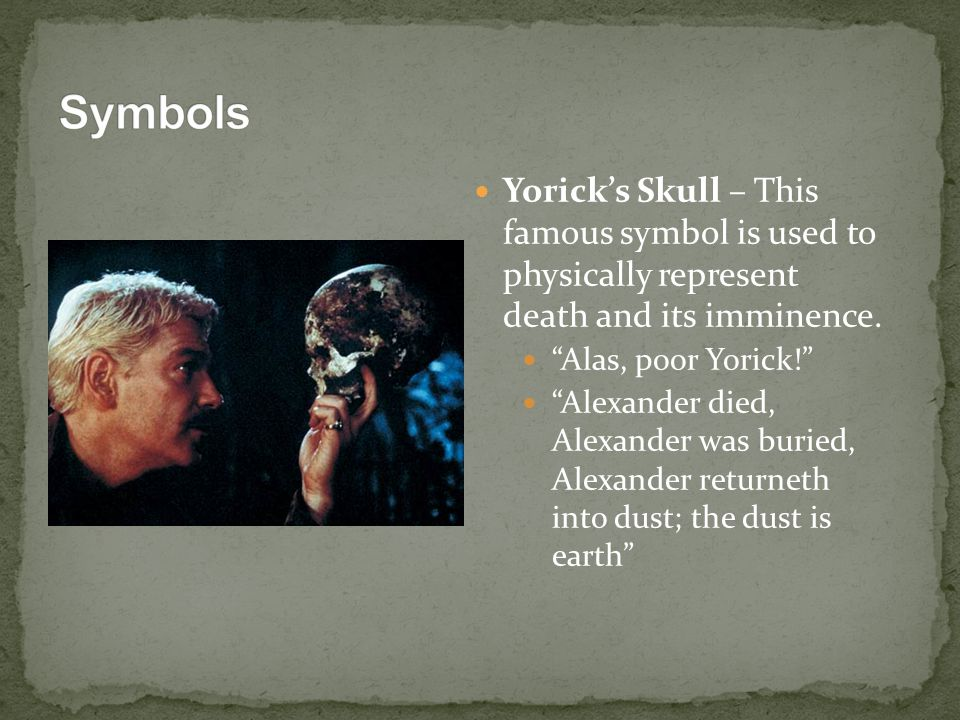 """Yorick's Skull – This famous symbol is used to physically represent death and its imminence. """"Alas, poor Yorick!"""" """"Alexander died, Alexander was burie"""