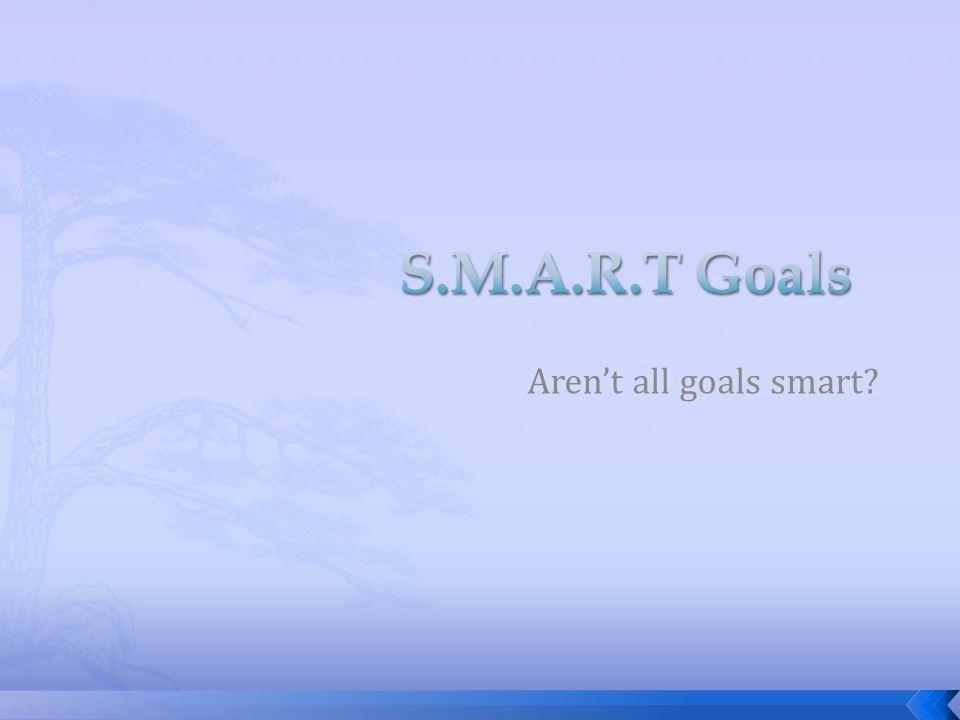 Aren't all goals smart