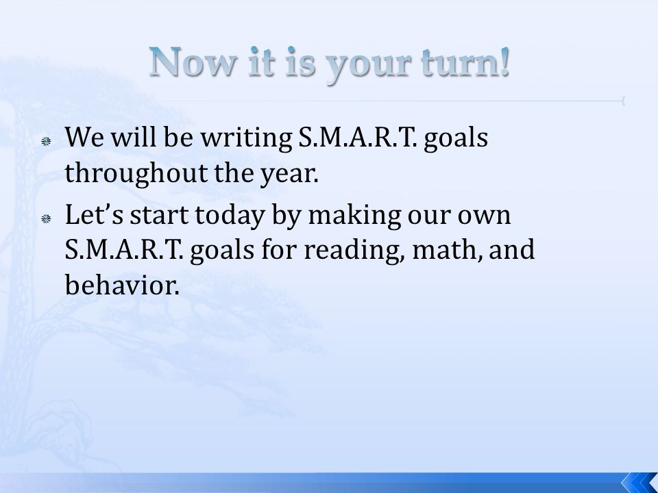  We will be writing S.M.A.R.T. goals throughout the year.  Let's start today by making our own S.M.A.R.T. goals for reading, math, and behavior.