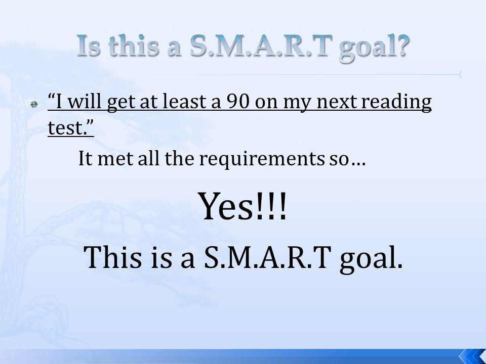" ""I will get at least a 90 on my next reading test."" It met all the requirements so… Yes!!! This is a S.M.A.R.T goal."