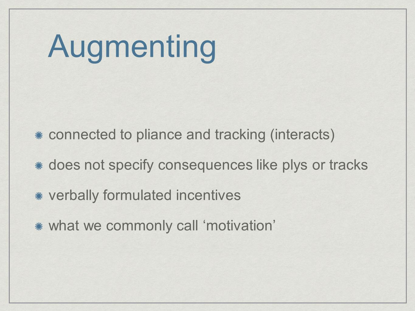 Augmenting connected to pliance and tracking (interacts) does not specify consequences like plys or tracks verbally formulated incentives what we commonly call 'motivation'