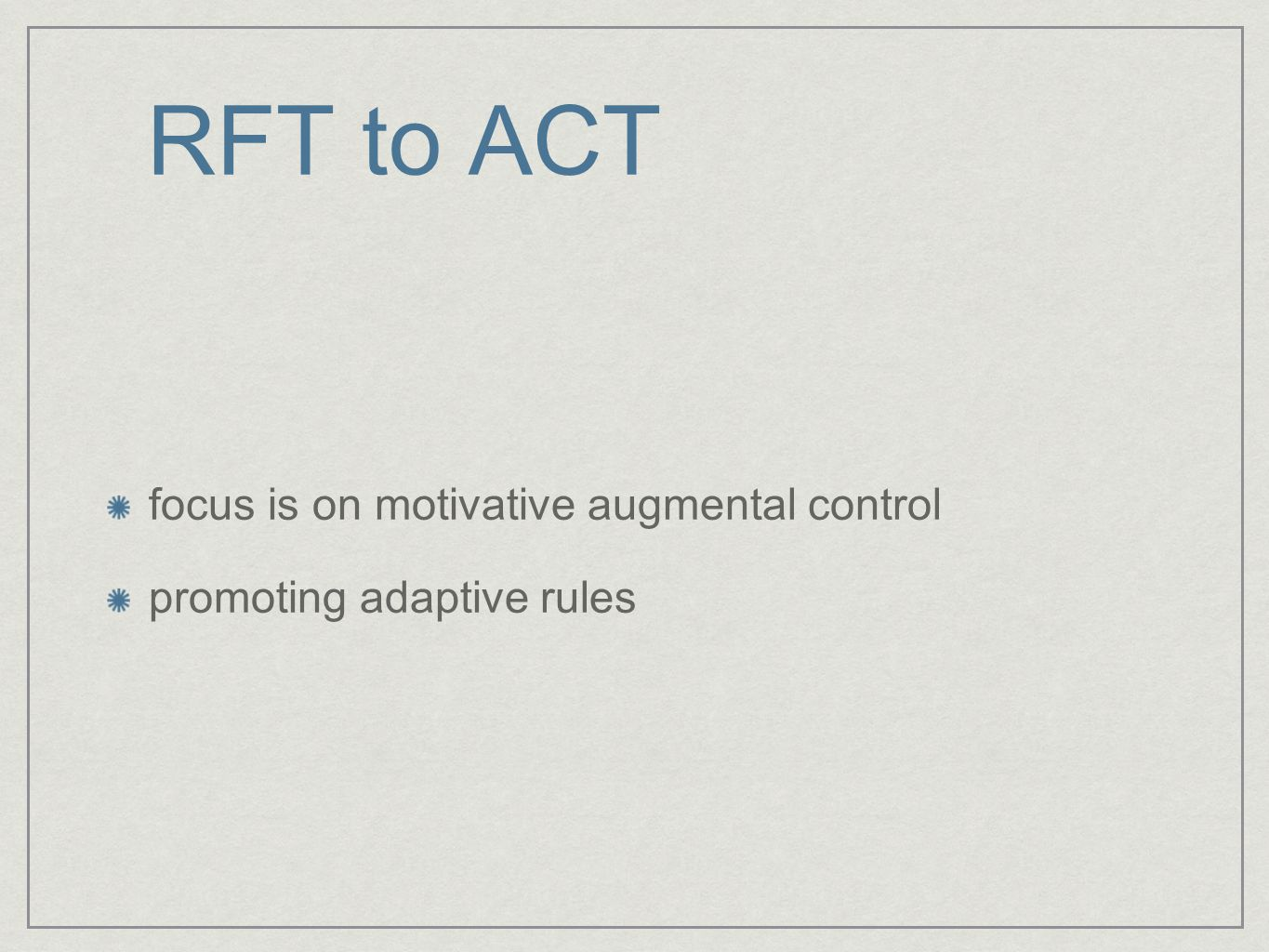 RFT to ACT focus is on motivative augmental control promoting adaptive rules