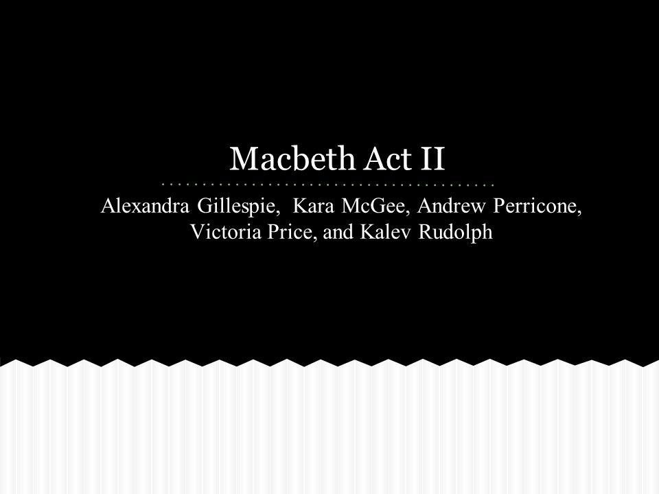 Macbeth Act II Alexandra Gillespie, Kara McGee, Andrew Perricone, Victoria Price, and Kalev Rudolph