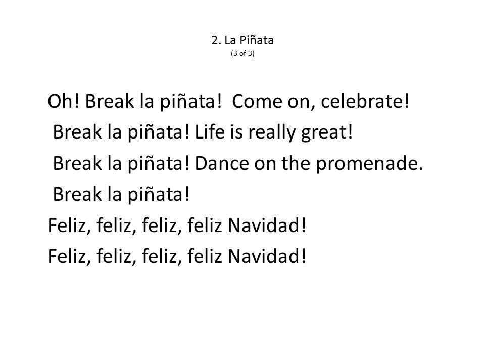 2. La Piñata (3 of 3) Oh. Break la piñata. Come on, celebrate.