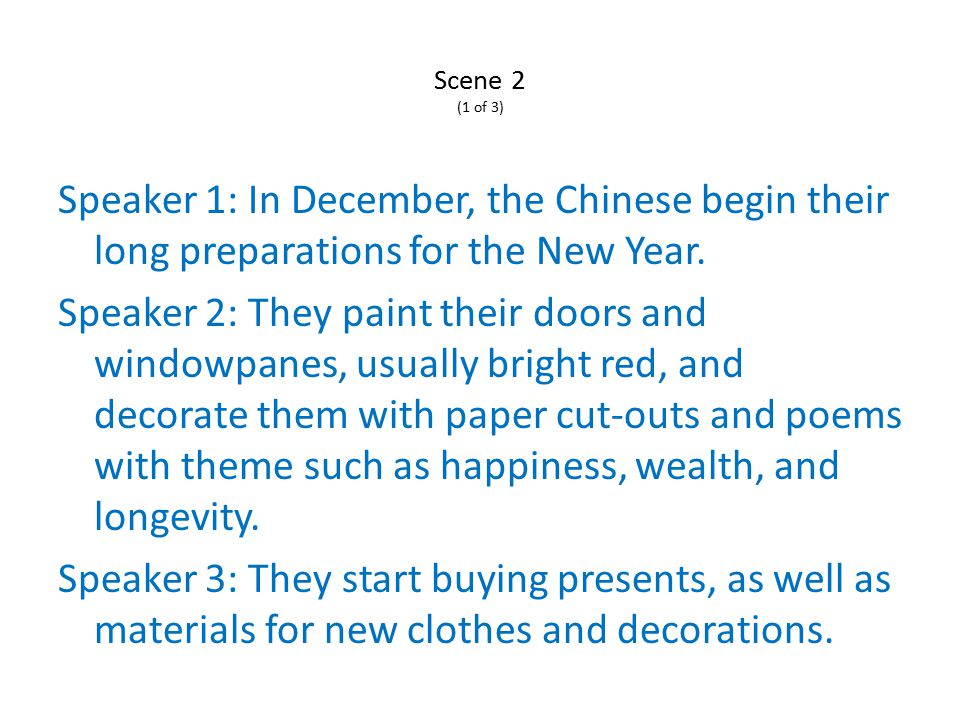 Scene 2 (1 of 3) Speaker 1: In December, the Chinese begin their long preparations for the New Year.