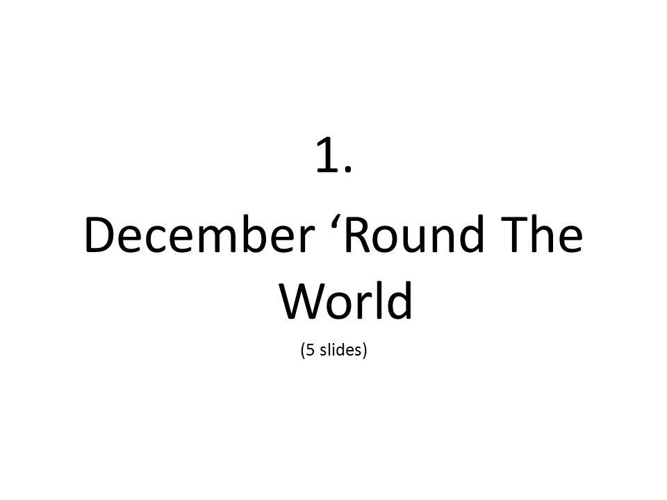 1. December 'Round The World (5 slides)
