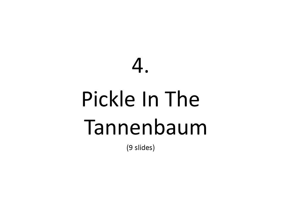 4. Pickle In The Tannenbaum (9 slides)