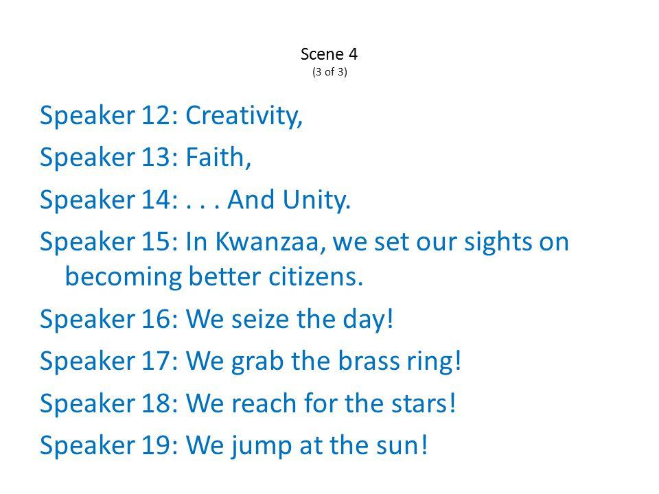 Scene 4 (3 of 3) Speaker 12: Creativity, Speaker 13: Faith, Speaker 14:...