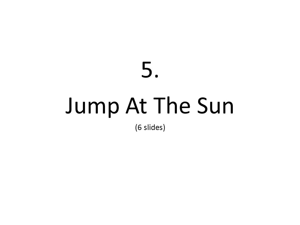 5. Jump At The Sun (6 slides)