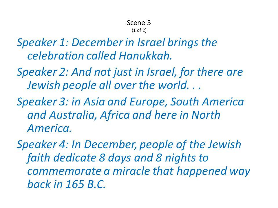 Scene 5 (1 of 2) Speaker 1: December in Israel brings the celebration called Hanukkah.