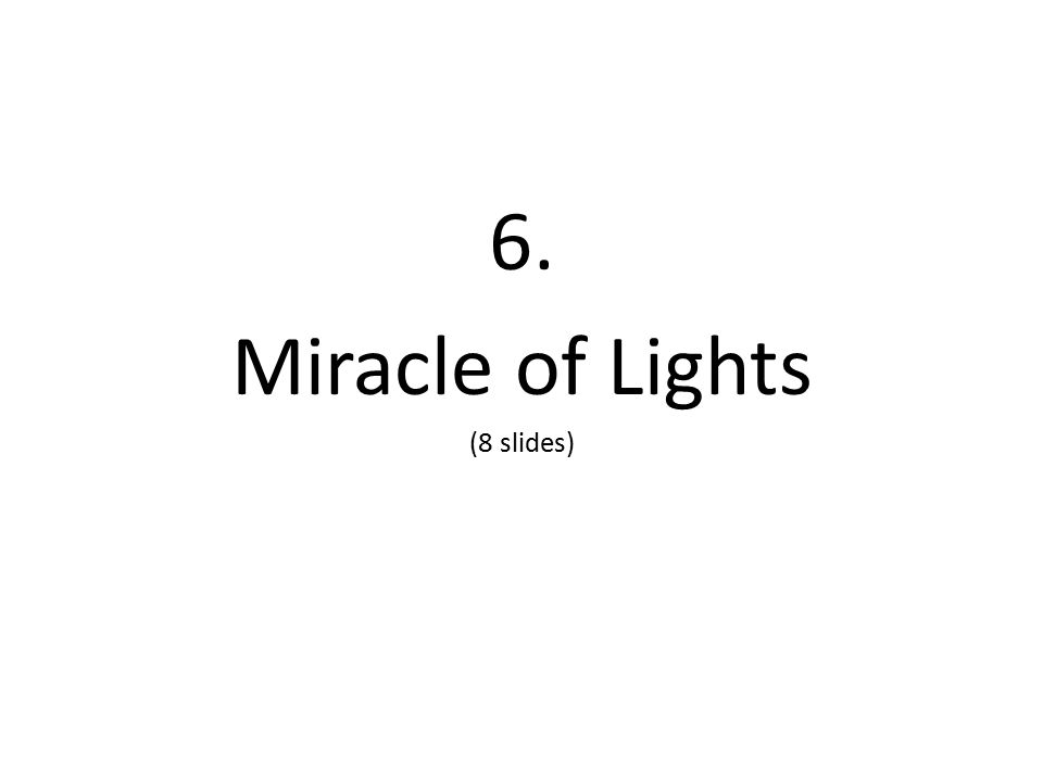 6. Miracle of Lights (8 slides)