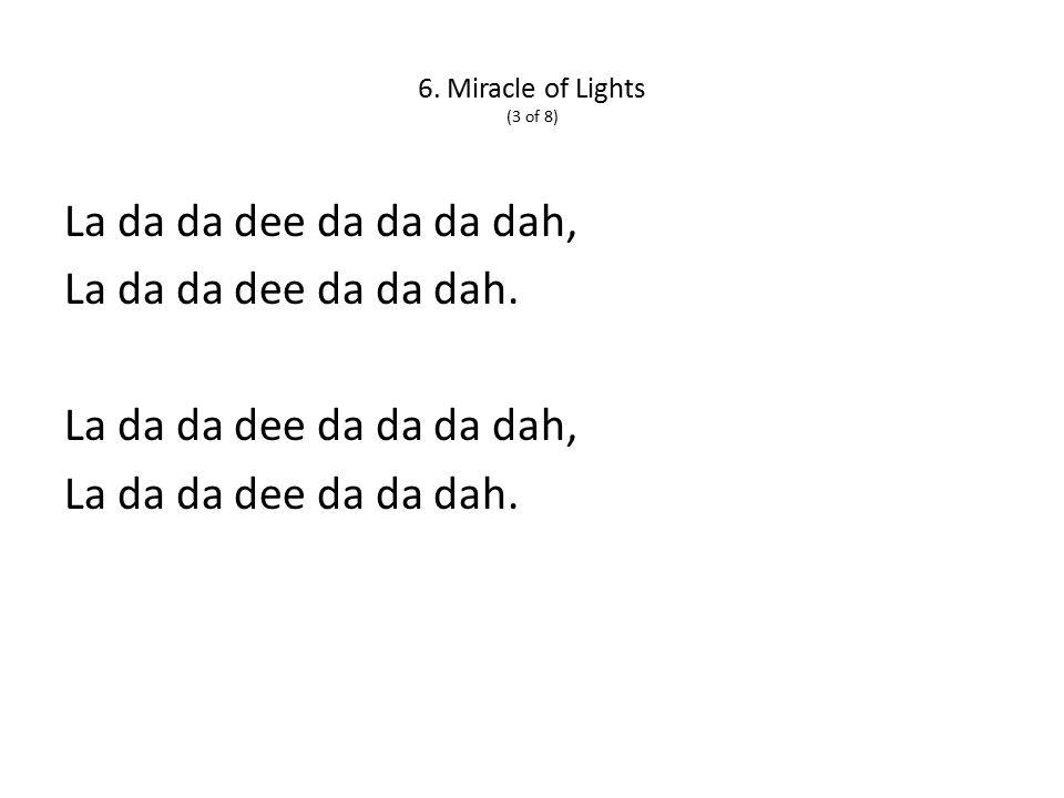 6. Miracle of Lights (3 of 8) La da da dee da da da dah, La da da dee da da dah.