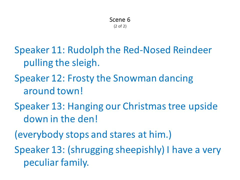 Scene 6 (2 of 2) Speaker 11: Rudolph the Red-Nosed Reindeer pulling the sleigh.