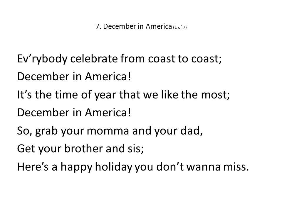 7. December in America (1 of 7) Ev'rybody celebrate from coast to coast; December in America.