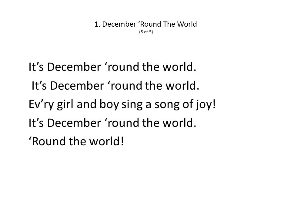 1. December 'Round The World (5 of 5) It's December 'round the world.