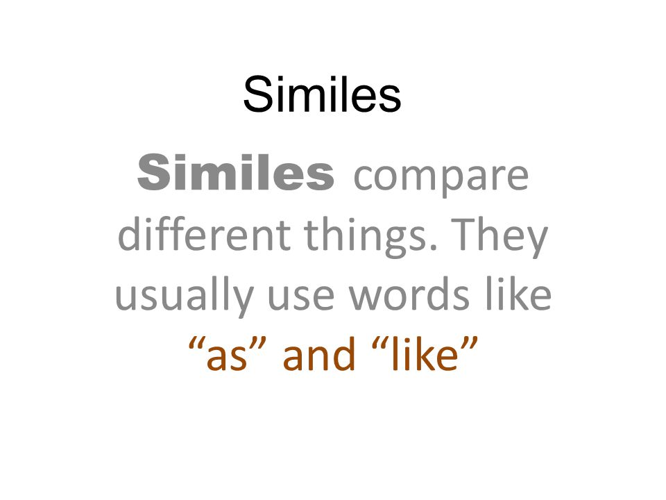 """Similes Similes compare different things. They usually use words like """"as"""" and """"like"""""""