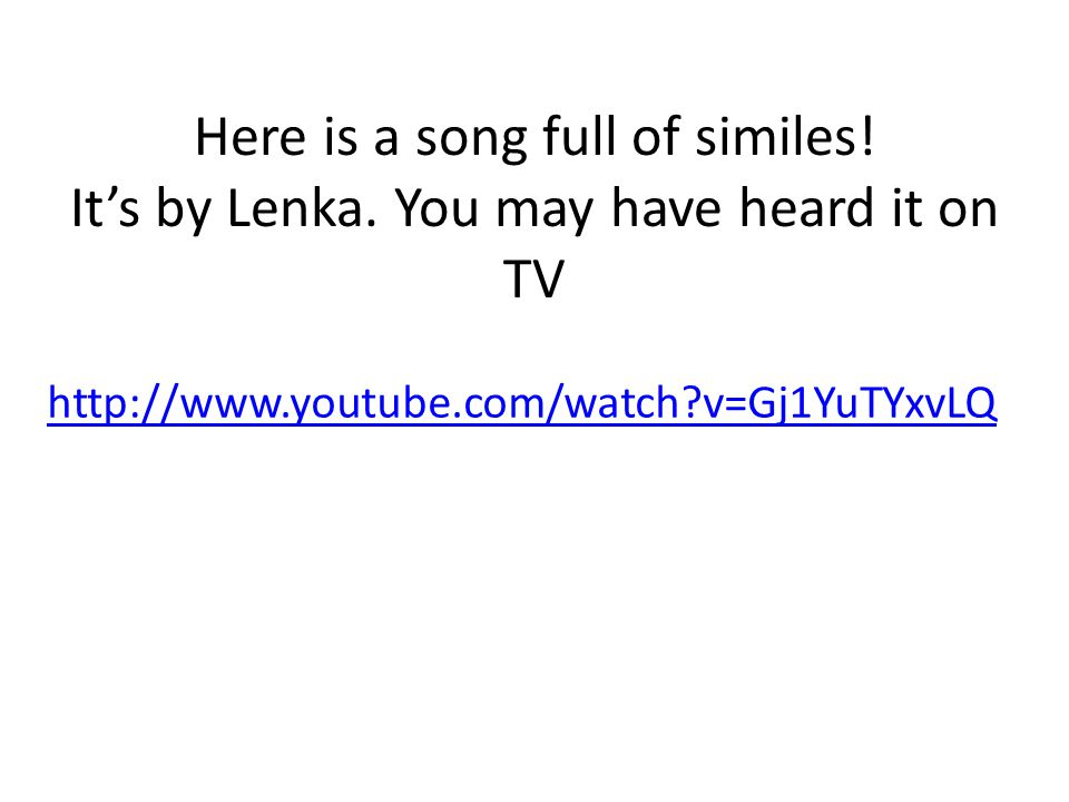 Here is a song full of similes. It's by Lenka.