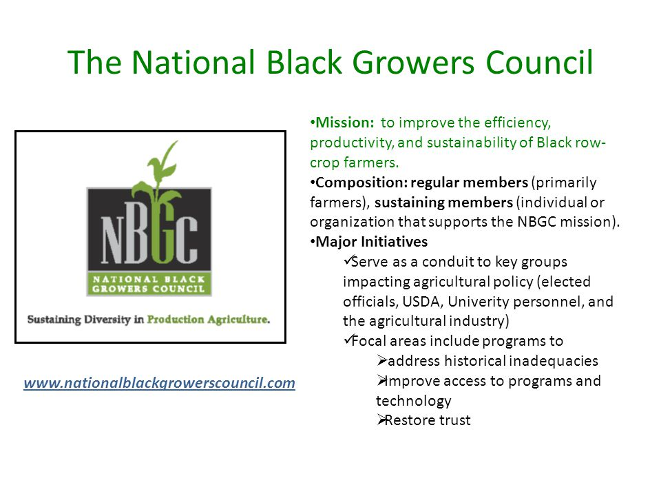The National Black Growers Council Mission: to improve the efficiency, productivity, and sustainability of Black row- crop farmers.