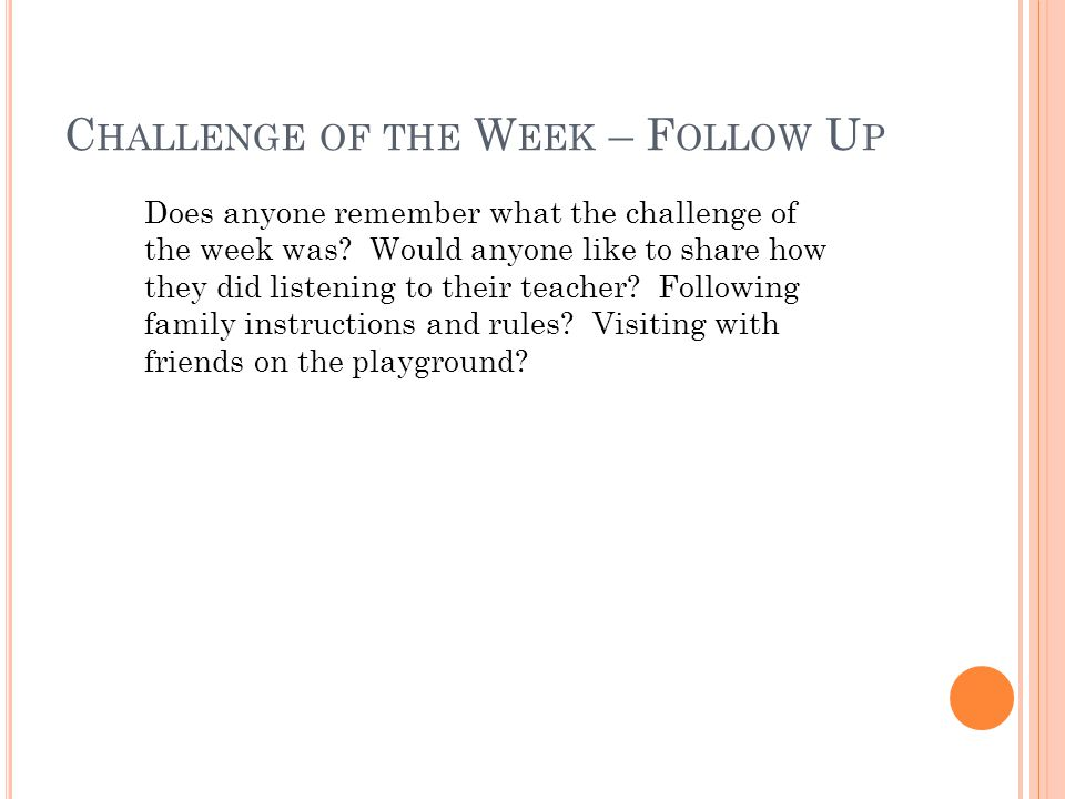 C HALLENGE OF THE W EEK – F OLLOW U P Does anyone remember what the challenge of the week was.