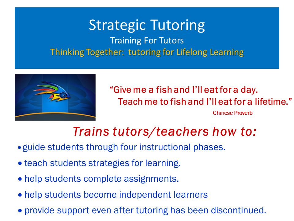 "Thinking Together: tutoring for Lifelong Learning Strategic Tutoring Training For Tutors Thinking Together: tutoring for Lifelong Learning ""Give me a"