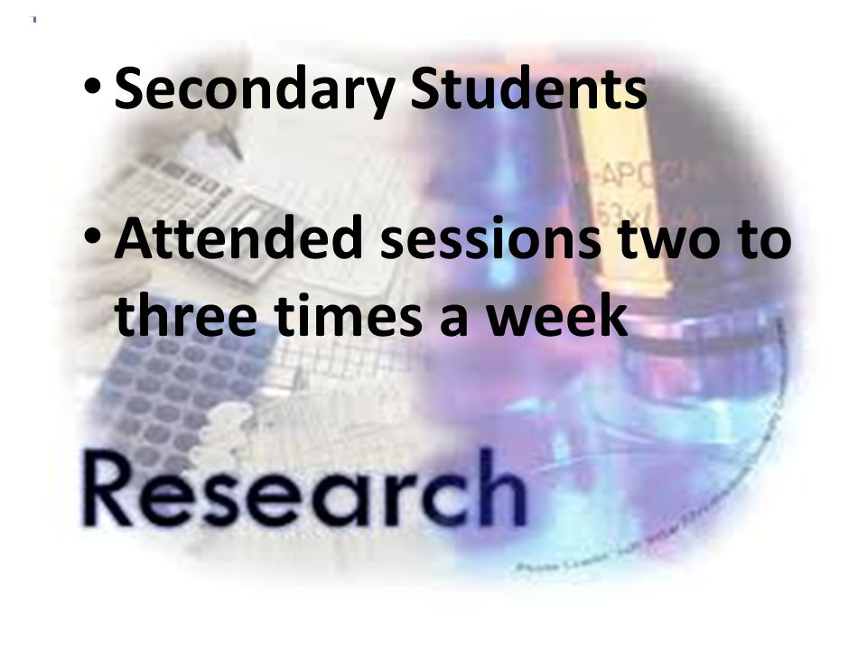 Secondary Students Attended sessions two to three times a week