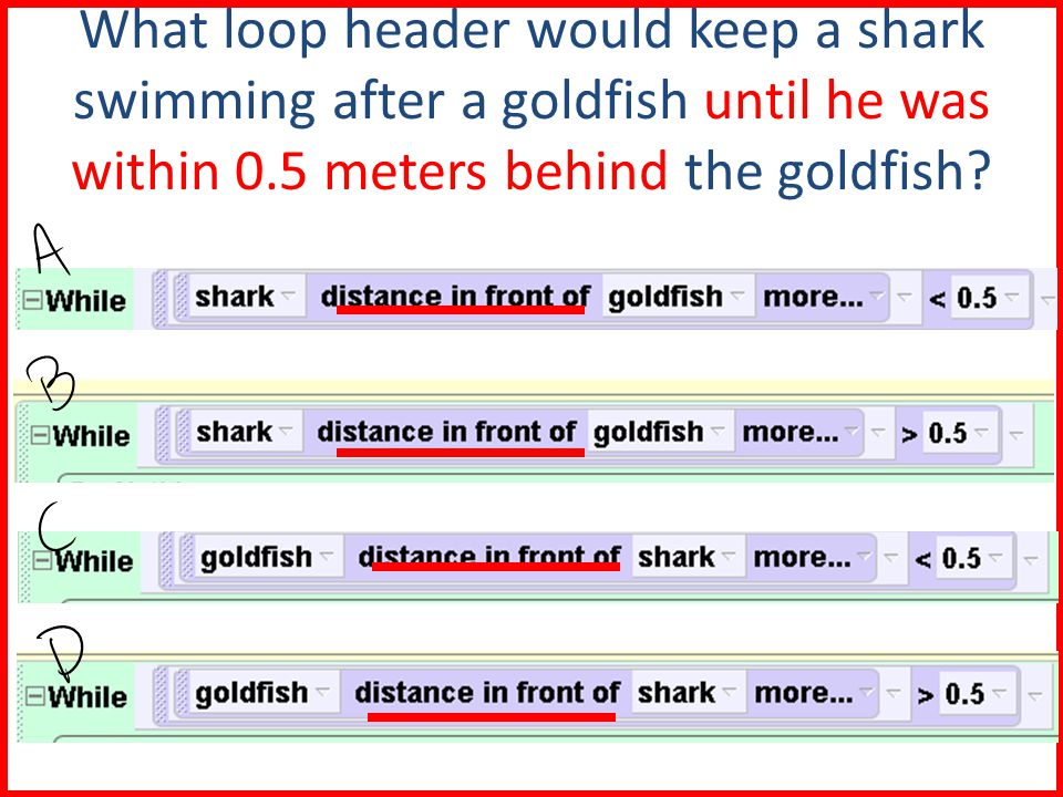 What loop header would keep a shark swimming after a goldfish until he was within 0.5 meters behind the goldfish