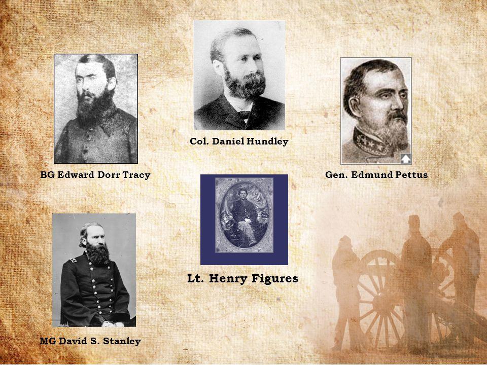 Lt. Henry Figures BG Edward Dorr Tracy Col. Daniel Hundley Gen. Edmund Pettus MG David S. Stanley