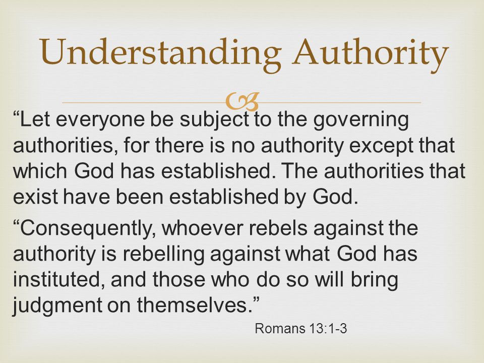   For there is no authority except that which God has established.