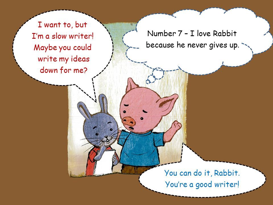 I do believe in you, Rabbit. But ten things is a lot.
