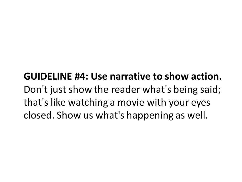 GUIDELINE #4: Use narrative to show action.