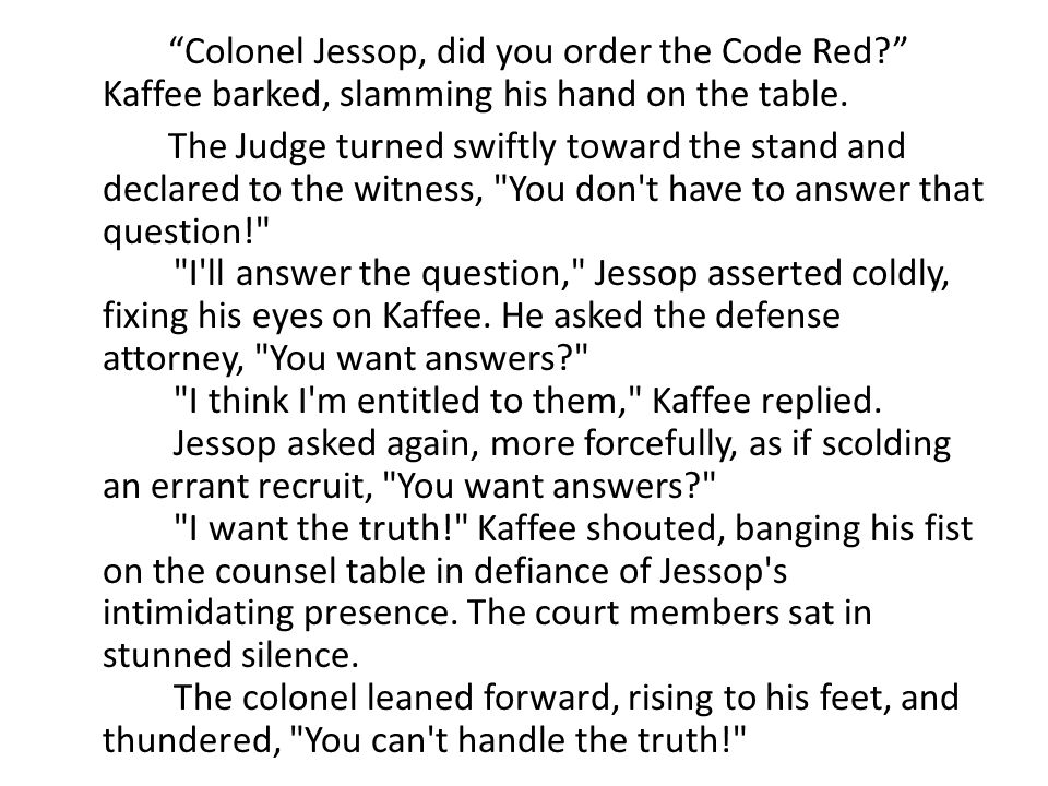 Colonel Jessop, did you order the Code Red Kaffee barked, slamming his hand on the table.