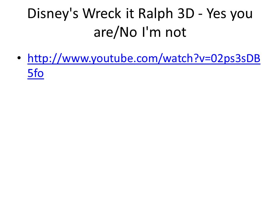 Disney s Wreck it Ralph 3D - Yes you are/No I m not http://www.youtube.com/watch v=02ps3sDB 5fo http://www.youtube.com/watch v=02ps3sDB 5fo