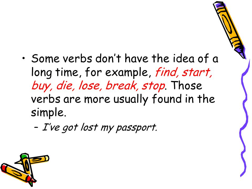 Some verbs have the idea of a long time, for example, wait, work, play, try, learn, rain.