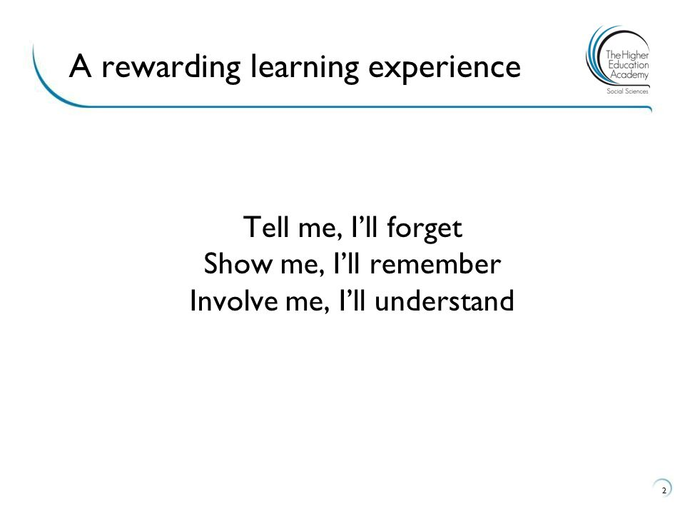 Tell me, I'll forget Show me, I'll remember Involve me, I'll understand 2 A rewarding learning experience