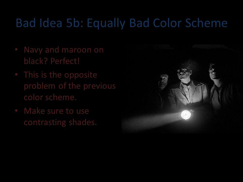 Bad Idea 5: Bad Color Scheme Ow, my eyes hurt.