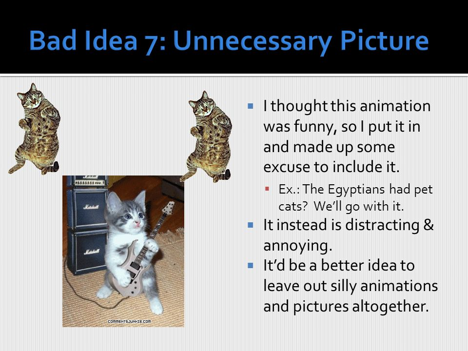 Bad Idea 6: Photo Background This picture looks pretty cool, and it's quite important.