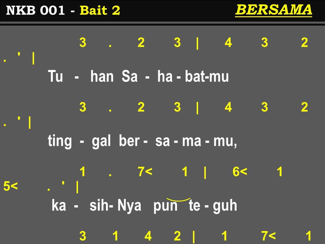 3. 2 3 | 4 3 2. ' | Tu - han Sa - ha - bat-mu 3. 2 3 | 4 3 2. ' | ting - gal ber - sa - ma - mu, 1. 7< 1 | 6< 1 5<. ' | ka - sih- Nya pun te - guh 3 1