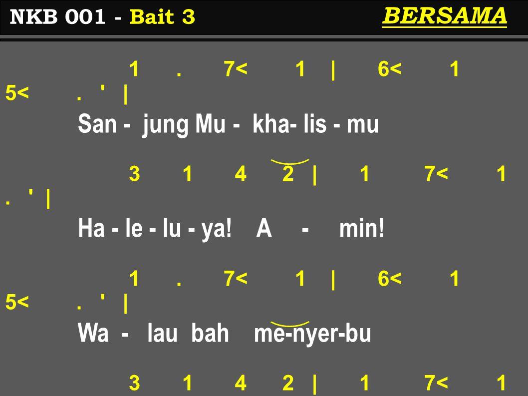 1. 7< 1 | 6< 1 5<. ' | San - jung Mu - kha- lis - mu 3 1 4 2 | 1 7< 1. ' | Ha - le - lu - ya! A - min! 1. 7< 1 | 6< 1 5<. ' | Wa - lau bah me-nyer-bu