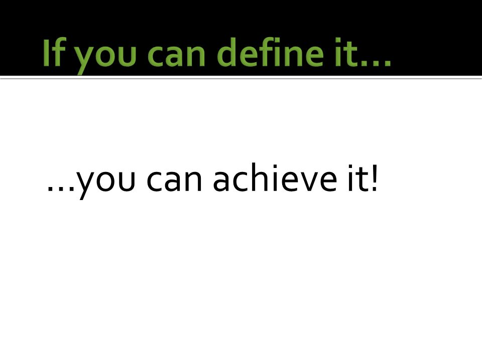 …you can achieve it!